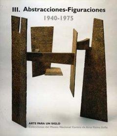 Arte para un siglo. Colecciones del MNCARS. III. Abstracciones - Figuraciones 1940 – 1975