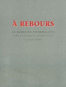 À Rebours. La rebelión informalista. (1939 – 1968)