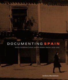 Documenting Spain: Artists, Exhibition Culture, and the Modern Nation, 1929-1939