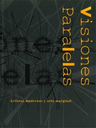Visiones paralelas. Artistas modernos y arte marginal
