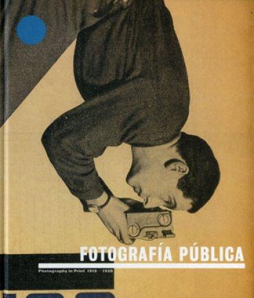 Fotografía pública. Photography in Print 1919 – 1939