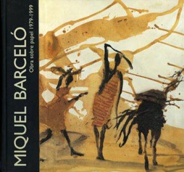 Miquel Barceló. Obra sobre papel 1979 – 1999