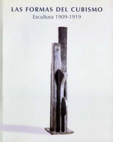 Las formas del cubismo. Escultura 1909 – 1919