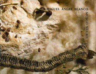 Miguel Ángel Blanco. Musgo negro