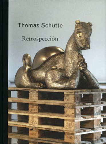 Thomas Schütte. Retrospección