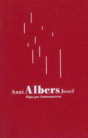 Anni y Josef Albers. Viajes por Latinoamérica