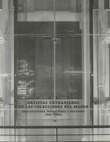 Artistas extranjeros en las colecciones del museo. Adquisiciones, donaciones y daciones. 1991-1994